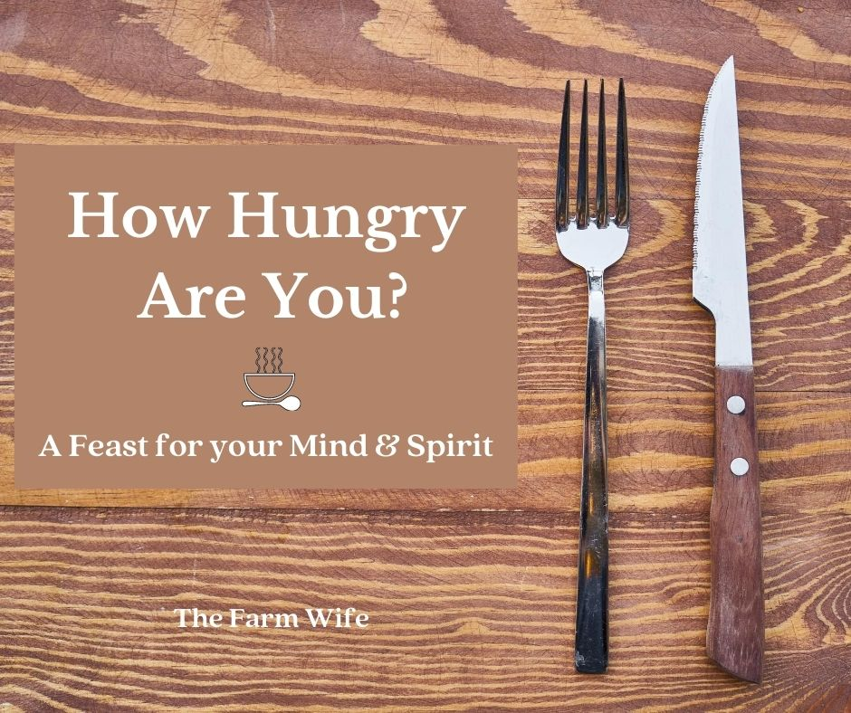 Farm Fresh Blog Hop #66 - How Hungry are You? A Feast for your Mind & Spirit