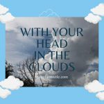 With your Head in the Clouds