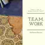 T.E.A.M. Work