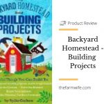 The Backyard Homestead - Building Projects