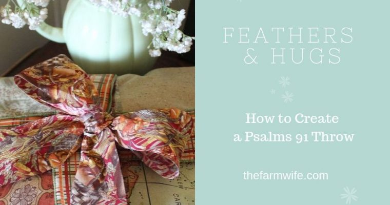 Feathers & Hugs – How to Create a Psalms 91 Throw
