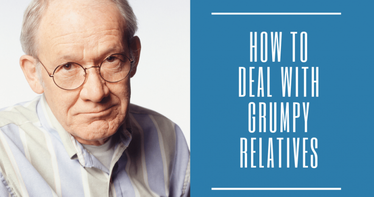How to Deal with that Grumpy Relative