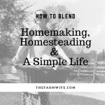 Blending Homemaking, Homesteading & A Simple Life