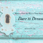 Daring to Dream - The Key to Unlock Your Life