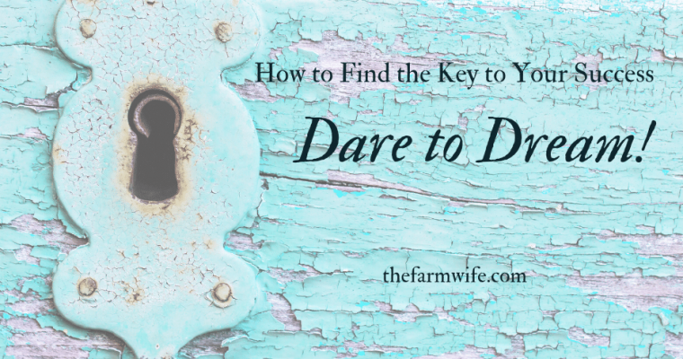 Daring to Dream – The Key to Unlock Your Life