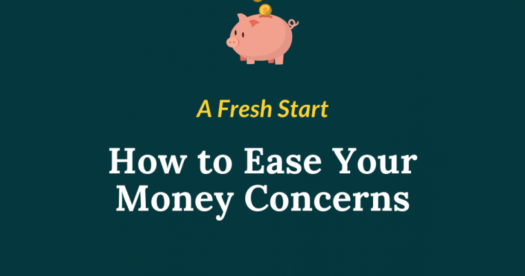 A Fresh Start – How to Ease Your Money Concerns