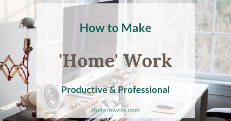 How to Make 'Home' Work Productive & Professional