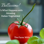 Bellissimo! It's What Happens with Amazing Italian Vegetables