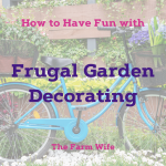 How to Add Fun with Frugal Garden Decorating