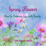 Spring Flowers - How to Embrace Life with Beauty