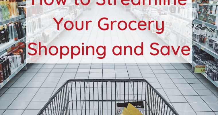 How to Streamline Your Grocery Shopping and Save