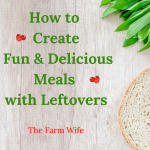 How to Create Fun & Delicious Meals with Leftovers