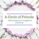 A Circle of Friends - Discovering Love, Laughter & Creativity
