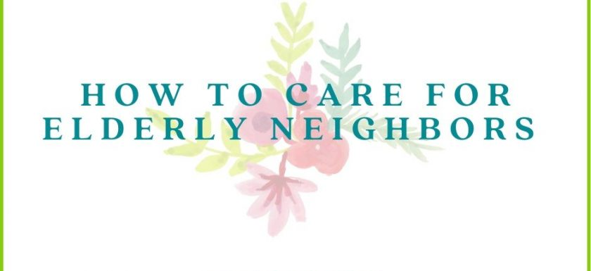 How to care for elderly neighbors