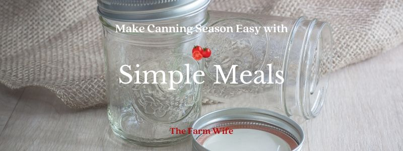 Make Canning Season easy with simple meals