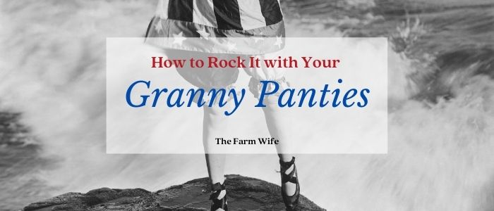 rock it with granny panties