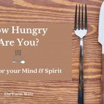 How Hungry Are You? A Feast for your Mind & Soul