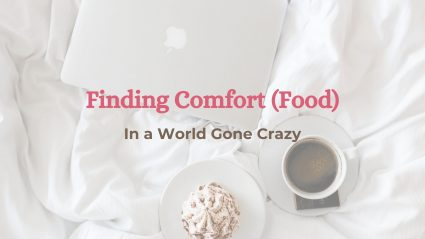 finding comfort (food) in a world gone crazy